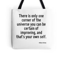 There is only one corner of the universe you can be certain of improving, and that's your own self. Tote Bag