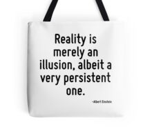 Reality is merely an illusion, albeit a very persistent one. Tote Bag