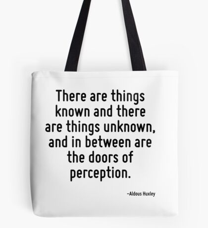 There are things known and there are things unknown, and in between are the doors of perception. Tote Bag