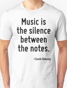 Music is the silence between the notes. Unisex T-Shirt