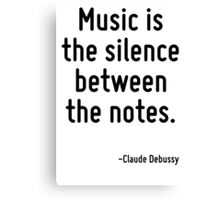 Music is the silence between the notes. Canvas Print