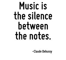 Music is the silence between the notes. Photographic Print