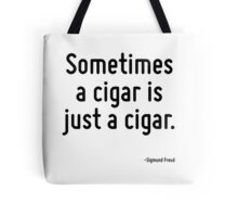 Sometimes a cigar is just a cigar. Tote Bag
