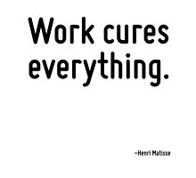 Work cures everything. by TerrificPenguin