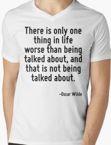 There is only one thing in life worse than being talked about, and that is not being talked about. Mens V-Neck T-Shirt