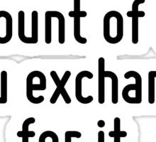 The price of anything is the amount of life you exchange for it. Sticker