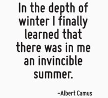 In the depth of winter I finally learned that there was in me an invincible summer. One Piece - Short Sleeve