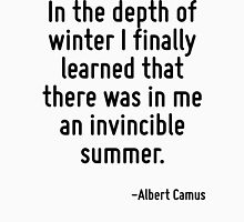 In the depth of winter I finally learned that there was in me an invincible summer. Women's Relaxed Fit T-Shirt