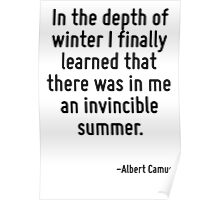In the depth of winter I finally learned that there was in me an invincible summer. Poster