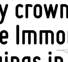 Give me my robe, put on my crown; I have Immortal longings in me. Sticker