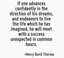 If one advances confidently in the direction of his dreams, and endeavors to live the life which he has imagined, he will meet with a success unexpected in common hours. Kids Tee