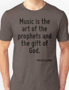 Music is the art of the prophets and the gift of God. Unisex T-Shirt