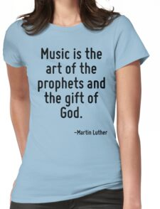 Music is the art of the prophets and the gift of God. Womens Fitted T-Shirt