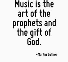 Music is the art of the prophets and the gift of God. Women's Relaxed Fit T-Shirt