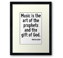 Music is the art of the prophets and the gift of God. Framed Print