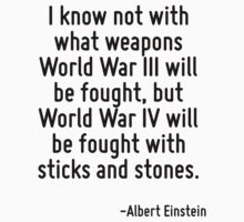 I know not with what weapons World War III will be fought, but World War IV will be fought with sticks and stones. Baby Tee