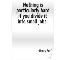 Nothing is particularly hard if you divide it into small jobs. Poster