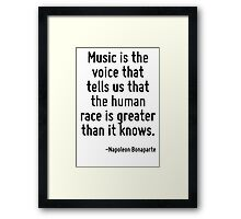Music is the voice that tells us that the human race is greater than it knows. Framed Print