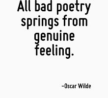 All bad poetry springs from genuine feeling. Women's Relaxed Fit T-Shirt