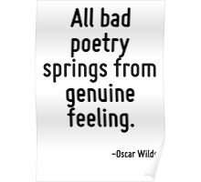 All bad poetry springs from genuine feeling. Poster