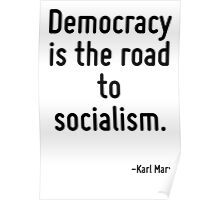 Democracy is the road to socialism. Poster