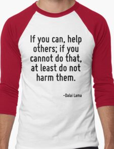 If you can, help others; if you cannot do that, at least do not harm them. Men's Baseball ¾ T-Shirt