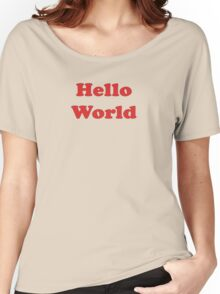 Hello World, Friendly Greeting Travel T-Shirt Decal Women's Relaxed Fit T-Shirt