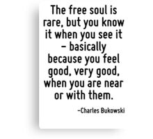 The free soul is rare, but you know it when you see it - basically because you feel good, very good, when you are near or with them. Canvas Print