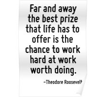 Far and away the best prize that life has to offer is the chance to work hard at work worth doing. Poster