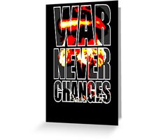 War Never Changes Greeting Card