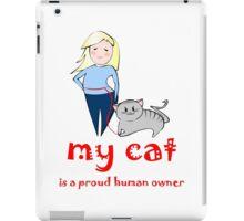 Proud human owner iPad Case/Skin