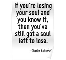 If you're losing your soul and you know it, then you've still got a soul left to lose. Poster