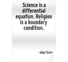 Science is a differential equation. Religion is a boundary condition. Poster