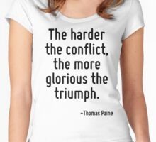 The harder the conflict, the more glorious the triumph. Women's Fitted Scoop T-Shirt