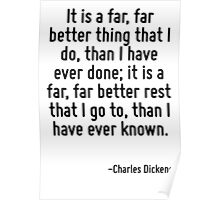 It is a far, far better thing that I do, than I have ever done; it is a far, far better rest that I go to, than I have ever known. Poster