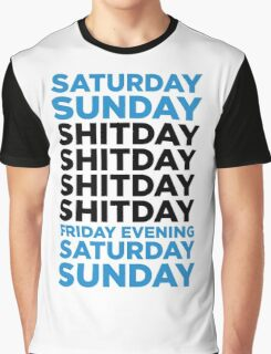 The shit day in a week! Graphic T-Shirt