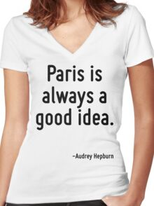 Paris is always a good idea. Women's Fitted V-Neck T-Shirt
