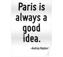 Paris is always a good idea. Poster