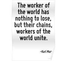 The worker of the world has nothing to lose, but their chains, workers of the world unite. Poster