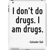 I don't do drugs. I am drugs. iPad Case/Skin