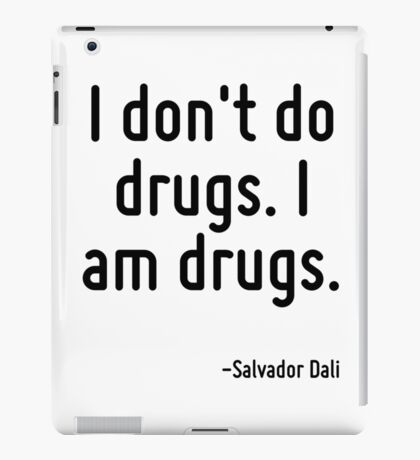 I don't do drugs. I am drugs. iPad Case/Skin