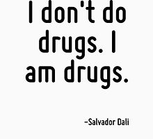 I don't do drugs. I am drugs. Women's Fitted Scoop T-Shirt