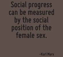 Social progress can be measured by the social position of the female sex. Baby Tee
