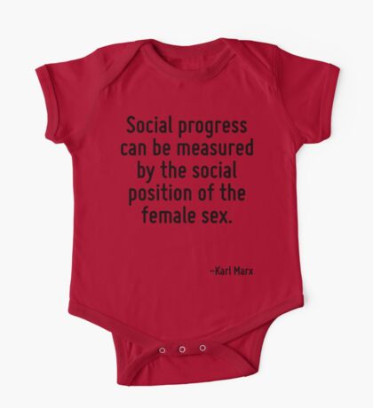 Social progress can be measured by the social position of the female sex. One Piece - Short Sleeve