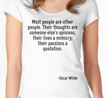 Most people are other people. Their thoughts are someone else's opinions, their lives a mimicry, their passions a quotation. Women's Fitted Scoop T-Shirt
