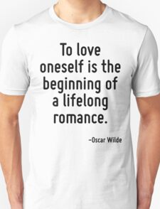 To love oneself is the beginning of a lifelong romance. T-Shirt