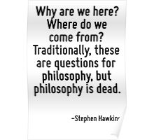 Why are we here? Where do we come from? Traditionally, these are questions for philosophy, but philosophy is dead. Poster