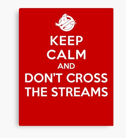 Keep Calm and Don't Cross the Streams Canvas Print