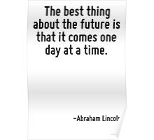 The best thing about the future is that it comes one day at a time. Poster