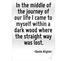 In the middle of the journey of our life I came to myself within a dark wood where the straight way was lost. Poster
